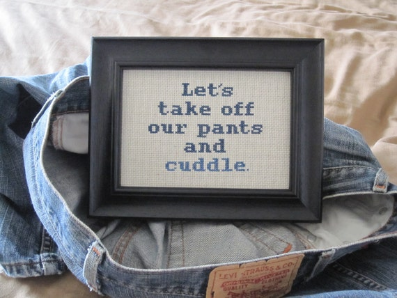 Let's Take Off Our Pants and Cuddle cross stitch