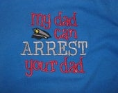 My dad can arrest your dad shirt