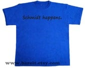 Schmidt Happens Inspired by New Girl Funny Humor Geek Tshirt Size S M L XL Color Blue
