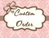 Custom Order for Sarah Travis