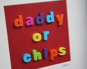 Daddy Or Chips  - Retro Letter Art taking you back to your childhood this Fathers Day
