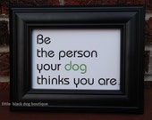 Printable pdf file 5x7 Be the person your dog thinks you are
