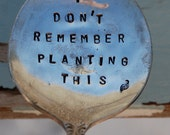 I don't remember Planting This hand stamped Large Gumbo Spoon Garden Art silver plate BEST SELLER
