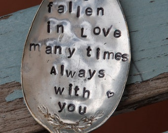 I've Fallen In Love Many Times ALWAYS With You  HAND stamped Vintage Spoon Garden Art