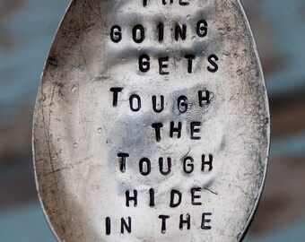 When the Going Gets Tough The Tough Hide in The Garden hand stamped Garden Art