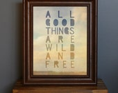 All Good Things Are Wild and Free Print - typographic art, romantic, dreamy, hazy, nature, wilderness, wanderlust - 8 x 10