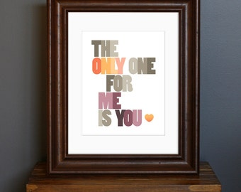 Love Quote Typography Art Print - The Only One For Me Is You - '60s song lyric, Happy Together, romantic gift - 8 x 10