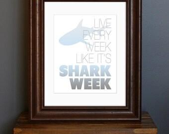 Shark Inspirational Typography Art Print - Live Every Week Like It's Shark Week - 30 Rock, Motivational TV quote - geek, men gift - 8 x 10