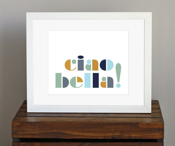 Typography Art Print - Italian phrase, Ciao Bella - travel, wanderlust, color block, romantic wall art - green, blue, tan - 8 x 10