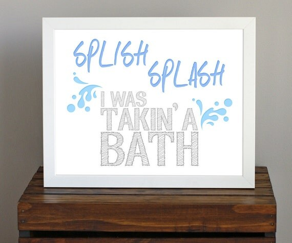 Splish Splash I Was Takin' A Bath Typography Art Print - child's bathroom art in blue and gray - 8 x 10