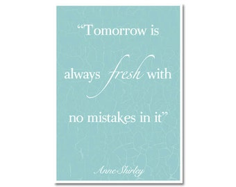 Tomorrow is always fresh- Anne Shirley  DIY Print