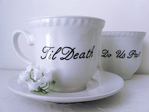 Teacup - Hand Painted - Til Death Do Us Part