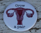 Grow a Pair (of ovaries) Magnet or Pin