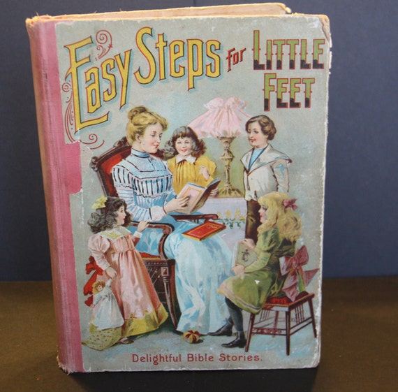 Easy Steps for Little Feet Delightful Bible Stories Copyright 1901  Antique Book  Bible Stories for Children Old Testament Stories