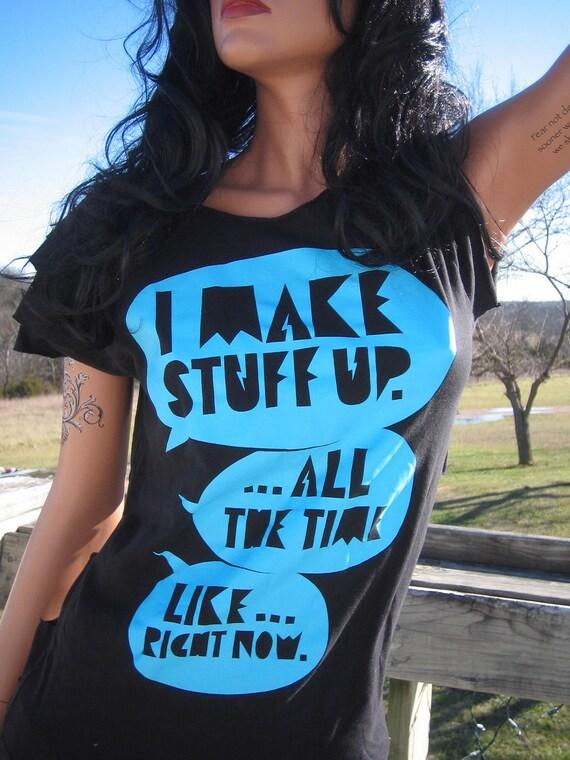 Black I Make Stuff Up All The Time Shredded Shirt