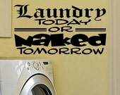 vinyl wall decal quote Laundry today or naked tomorrow style 2