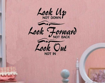 vinyl wall decal quote Look up Not down, Look Forward Not Back, Look Out Not In