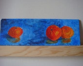 """Clementines - 4"""" X 12"""" acrylic painting"""