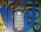 Tea Time: Keep Calm and Put The Kettle On Recycled Domino Pendant Necklace