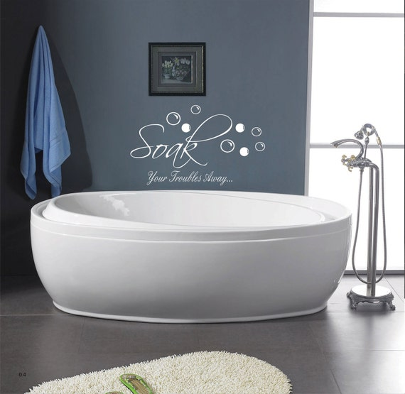 Soak Your Troubles Away.... Bathroom decal  vinyl decal wall art decor removable