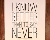 "SALE Limited Edition: I Know Better Than To Say Never Print 11"" by 17"""
