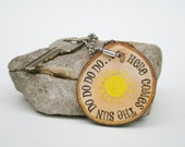 Art Keychain wood quote Here comes the Sun key ring,  key fob,  key charm, bag tag  , nature gift , eco friendly, Customized gifts