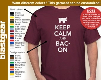 Keep Calm And Bac- On funny bacon T-shirt — Any color/Any size - Adult S, M, L, XL, 2XL, 3XL, 4XL, 5XL  Youth S, M, L, XL