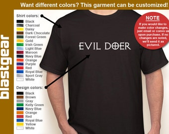 Evil Doer statement T-shirt — Any color/Any size - Adult S, M, L, XL, 2XL, 3XL, 4XL, 5XL  Youth S, M, L, XL