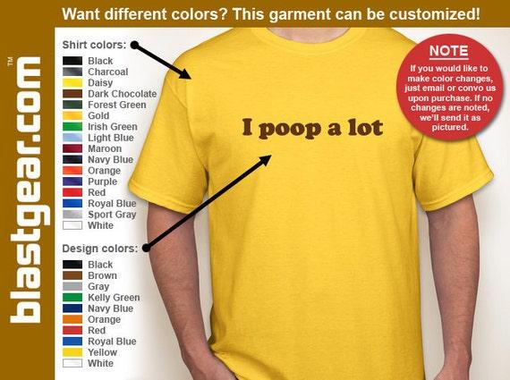 I Poop a Lot funny T-shirt — Any color/Any size - Adult S, M, L, XL, 2XL, 3XL, 4XL, 5XL  Youth S, M, L, XL