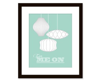 Mid century modern print - Nelson bubble lamps - 8x10 poster - quote art - turn me on