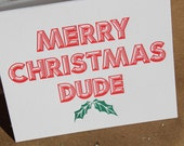 Merry Christmas Dude, letterpress card. - WishboneLetterpress