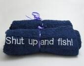 "Fishing Towel - ""Shut up and fish"""