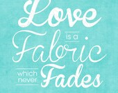 8x10 Love is a Fabric which never Fades Turquoise Print