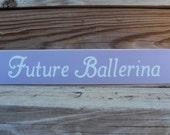 Future Ballerina Baby Girl Little Girl Wooden Sign