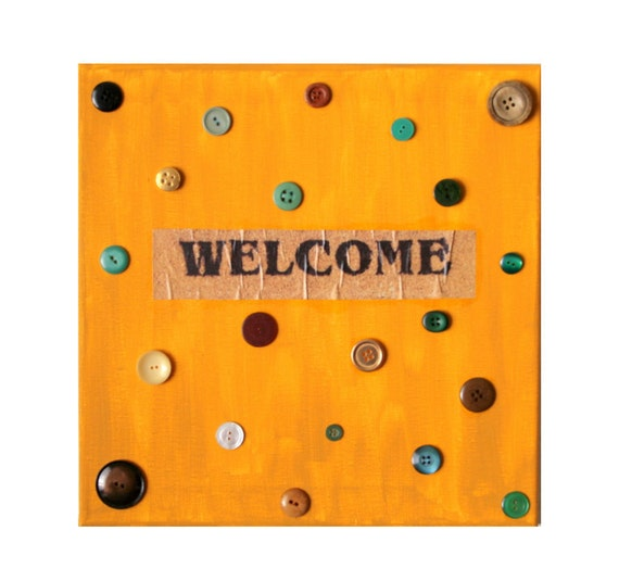 Reserved: Welcome Sign, Home Decor 12 in by 12 in Mixed Media Acrylic Painting with Burnt yellow, & buttons.  Anthropologie Inspired.