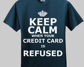 Keep Calm - When Your Credit Card is Refused Mens T-Shirt