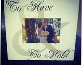 To Have & To Hold Picture Frame