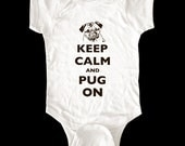 Keep Calm and Pug On one-piece or Shirt - Printed on Baby one-piece, Toddler shirts