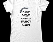 Keep Calm And Carry A Fancy Gun T-Shirt - Printed on Soft Cotton T-Shirts for Women and Men/Unisex