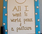 All I want is world peace and a pedicure 8x10 canvas personalization at no extra cost
