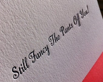 Still Fancy the Pants Off  You - Letterpress Valentines Card