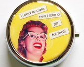 Funny Pill Box, case, Pill Case, Pill Container, Yellow, Gift for her, Humor, I used to care, now I take a pill for that (780)