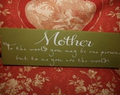Mother or father -- to us you are the World, hand painted wood sign