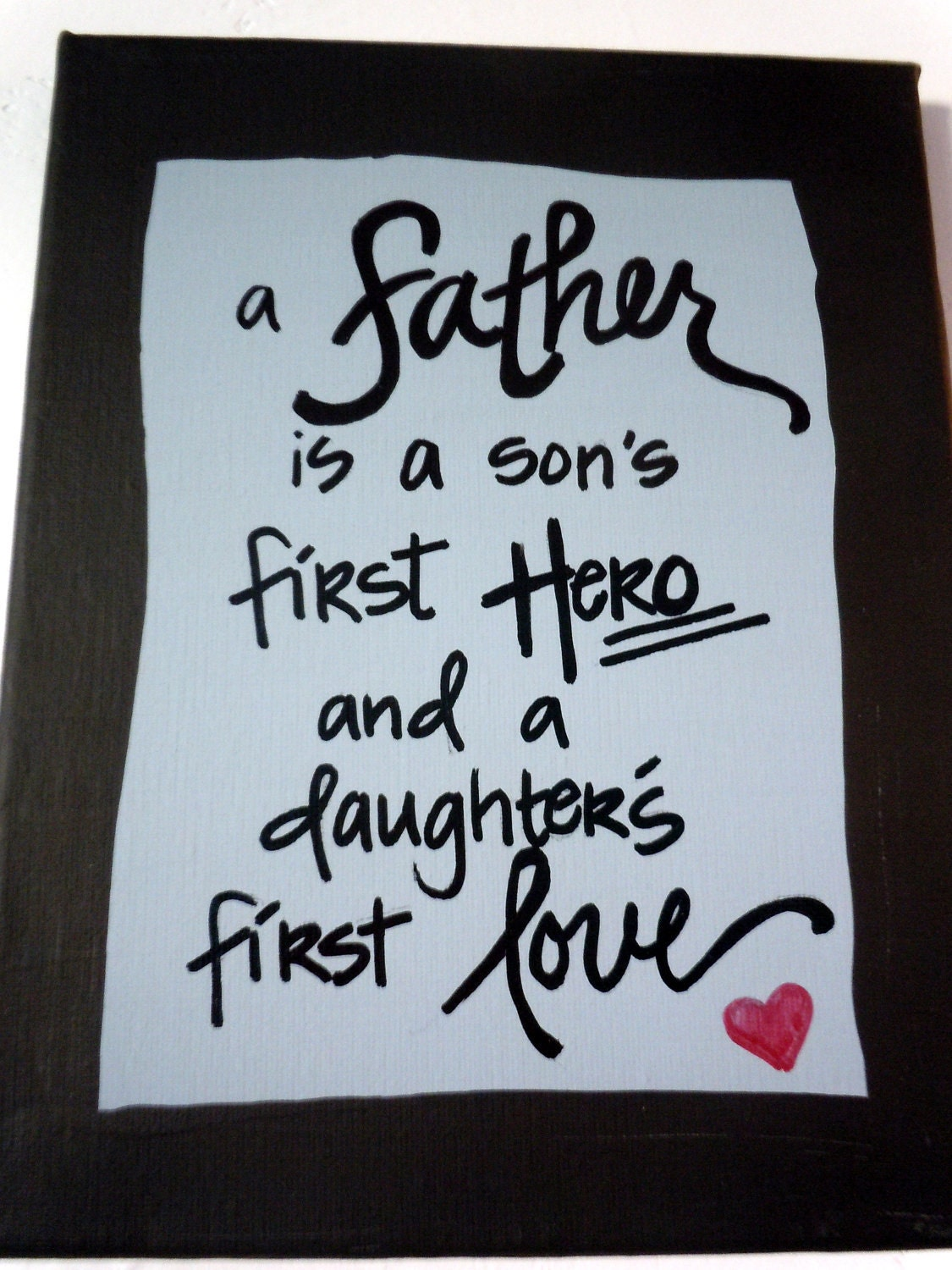 Hand-painted 8x10 canvas with quote about fathers being first