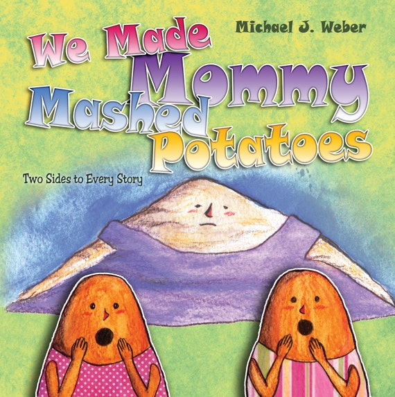 Children's Book - We Made Mommy Mashed Potatoes, Two Sides to Every Story