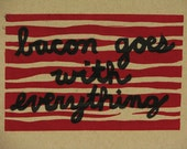 "Linocut Print - ""Bacon Goes With Everything"""
