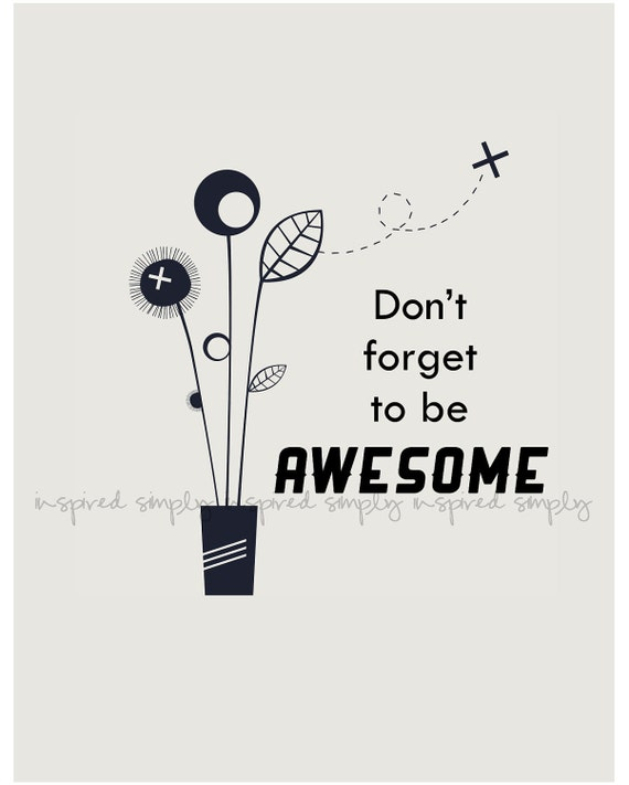 Printable Wall Art for Your Home - Don't Forget To Be Awesome 8x10