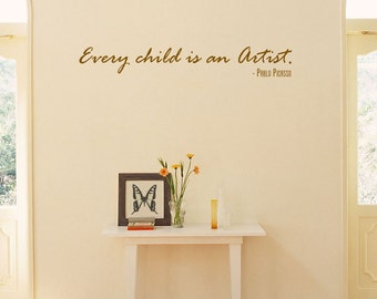 """Pablo Picasso quote- """"Every child is an artist."""" Wall Art/Decal Vinyl Inspirational"""