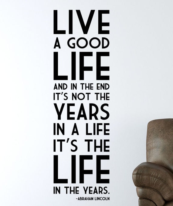 "Some Good Quotes On Life: Items Similar To Abraham Lincoln Quote ""Live A Good Life"
