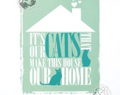 Cat print It's Our Cats That Make This House Our Home limited edition screenprint